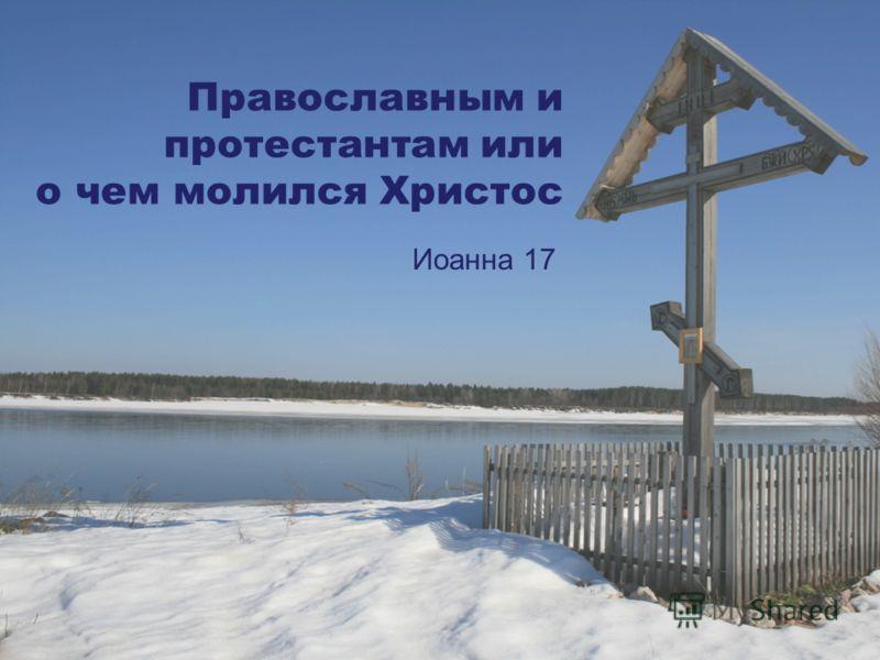 Православным и протестантам или о чем молился Христос Иоанна 17