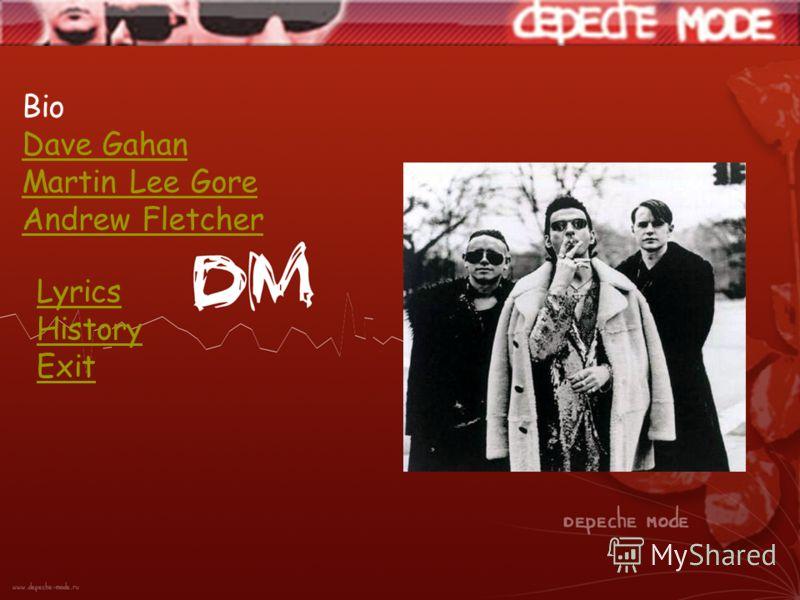 Bio Dave Gahan Martin Lee Gore Andrew Fletcher Lyrics History Exit