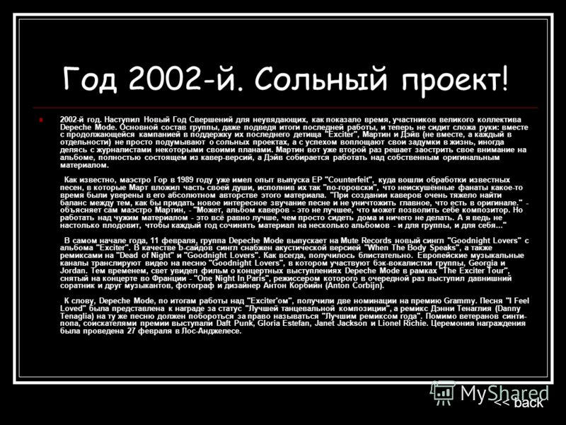 Год 2002-й. Сольный проект! 2002-й год. Наступил Новый Год Свершений для неувядающих, как показало время, участников великого коллектива Depeche Mode. Основной состав группы, даже подведя итоги последней работы, и теперь не сидит сложа руки: вместе с