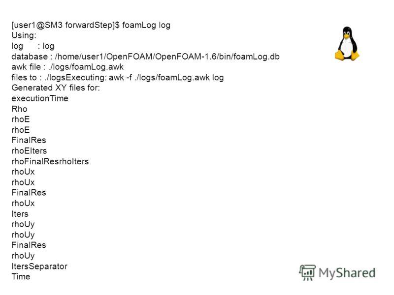[user1@SM3 forwardStep]$ foamLog log Using: log : log database : /home/user1/OpenFOAM/OpenFOAM-1.6/bin/foamLog.db awk file :./logs/foamLog.awk files to :./logsExecuting: awk -f./logs/foamLog.awk log Generated XY files for: executionTime Rho rhoE Fina