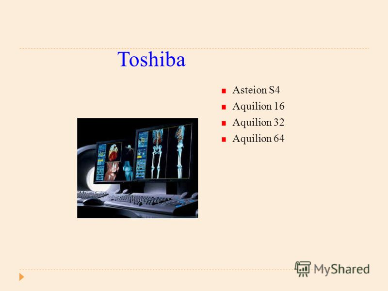 Toshiba Asteion S4 Aquilion 16 Aquilion 32 Aquilion 64