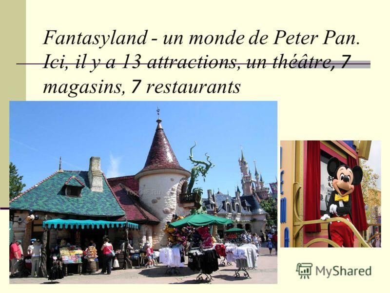 Fantasyland - un monde de Peter Pan. Ici, il y a 13 attractions, un théâtre, 7 magasins, 7 restaurants