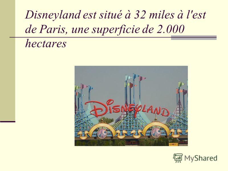 Disneyland est situé à 32 miles à l'est de Paris, une superficie de 2.000 hectares