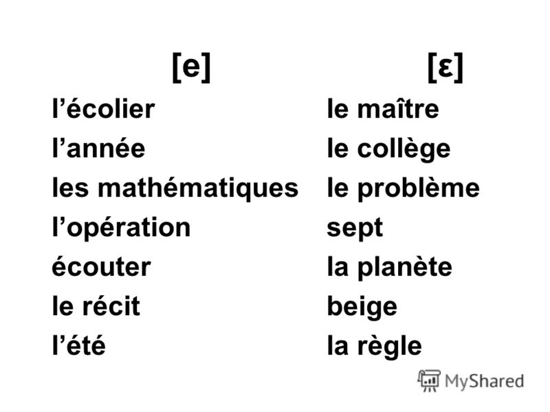 [e] lécolier lannée les mathématiques lopération écouter le récit lété [ε] le maître le collège le problème sept la planète beige la règle