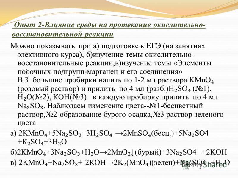 Опыт 2-Влияние среды на протекание окислительно- восстановительной реакции Можно показывать при а) подготовке к ЕГЭ (на занятиях элективного курса), б)изучение темы окислительно- восстановительные реакции,в)изучение темы «Элементы побочных подгрупп-м