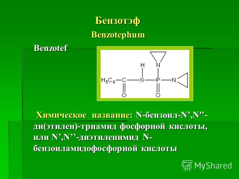 БензотэфBenzotephum Benzotef Benzotef Химическое название: N-бензоил-N,N''- ди(этилен)-триамид фосфорной кислоты, или N,N-диэтиленимид N- бензоиламидофосфорной кислоты Химическое название: N-бензоил-N,N''- ди(этилен)-триамид фосфорной кислоты, или N,