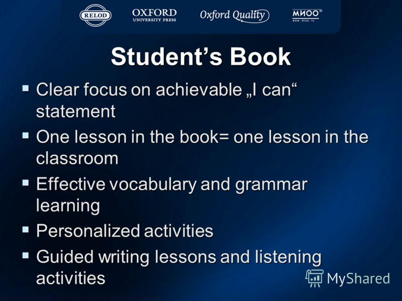 Students Book Clear focus on achievable I can statement Clear focus on achievable I can statement One lesson in the book= one lesson in the classroom One lesson in the book= one lesson in the classroom Effective vocabulary and grammar learning Effect
