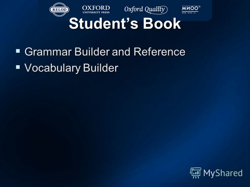 Students Book Grammar Builder and Reference Grammar Builder and Reference Vocabulary Builder Vocabulary Builder