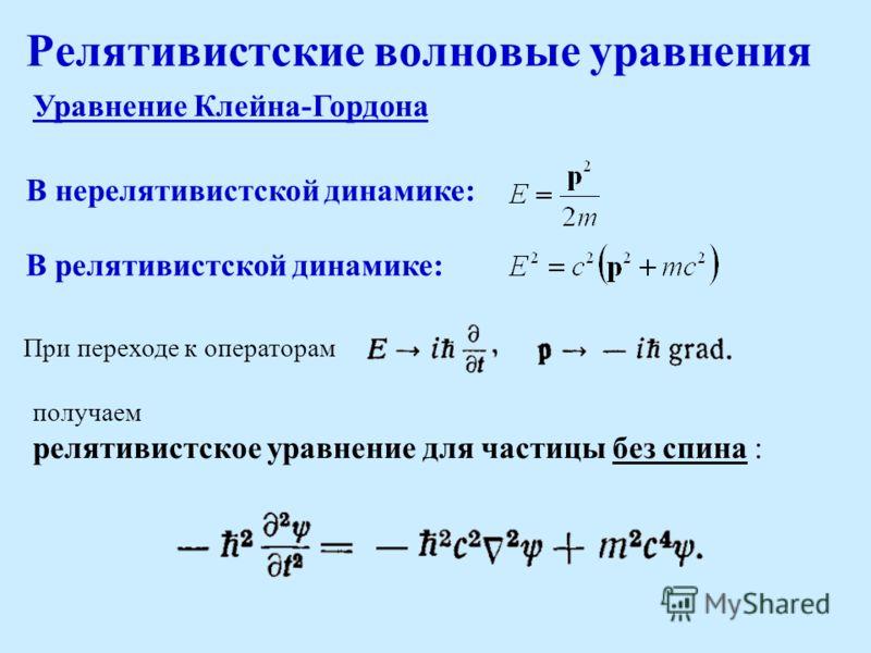 В нерелятивистской динамике: Релятивистские волновые уравнения В релятивистской динамике: При переходе к операторам получаем релятивистское уравнение для частицы без спина : Уравнение Клейна-Гордона