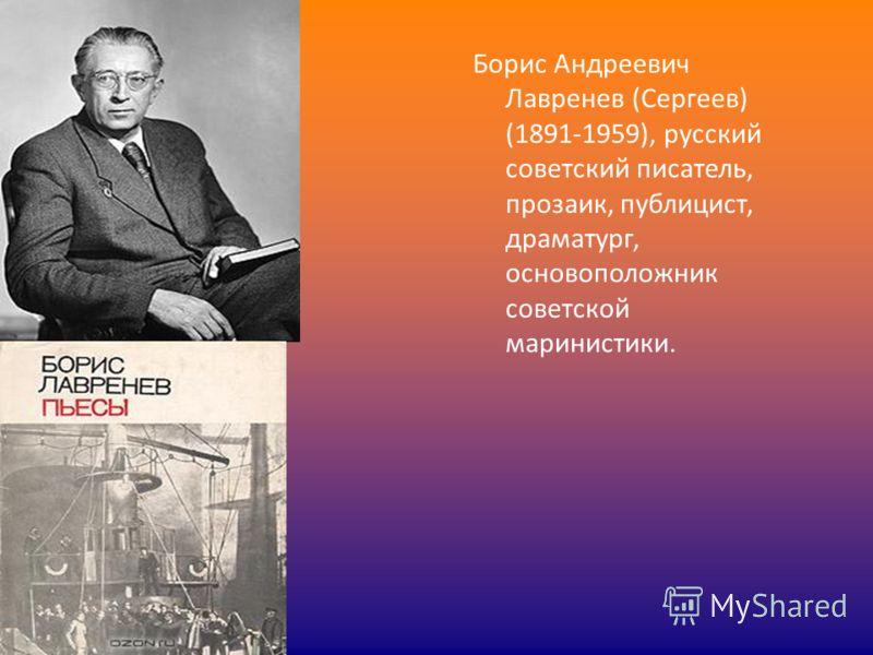 Борис Андреевич Лавренев (Сергеев) (1891-1959), русский советский писатель, прозаик, публицист, драматург, основоположник советской маринистики.