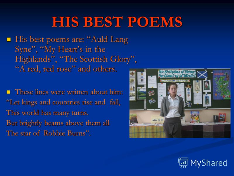 HIS BEST POEMS His best poems are: Auld Lang Syne, My Hearts in the Highlands, The Scottish Glory, A red, red rose and others. His best poems are: Auld Lang Syne, My Hearts in the Highlands, The Scottish Glory, A red, red rose and others. These lines