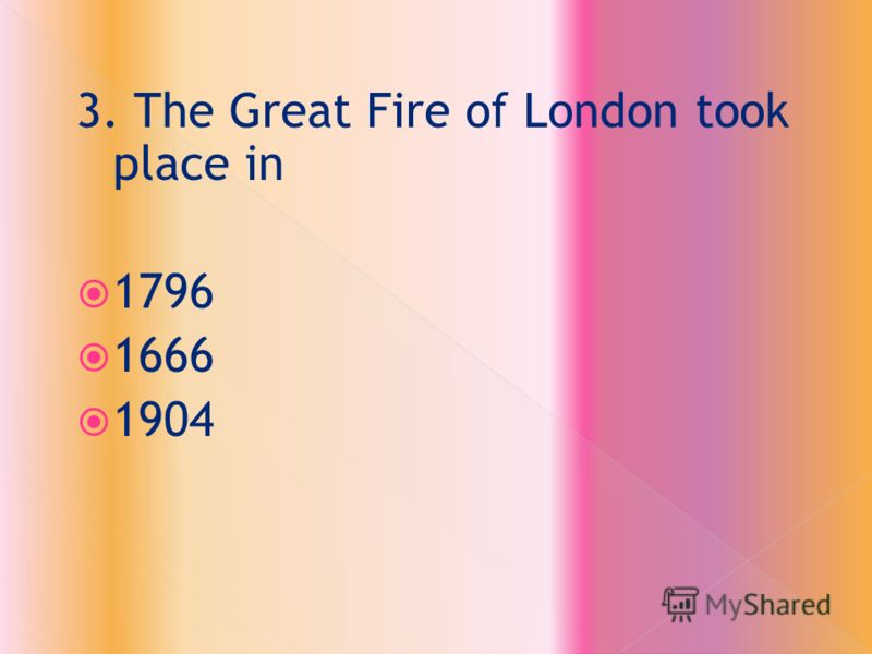 3. The Great Fire of London took place in 1796 1666 1904