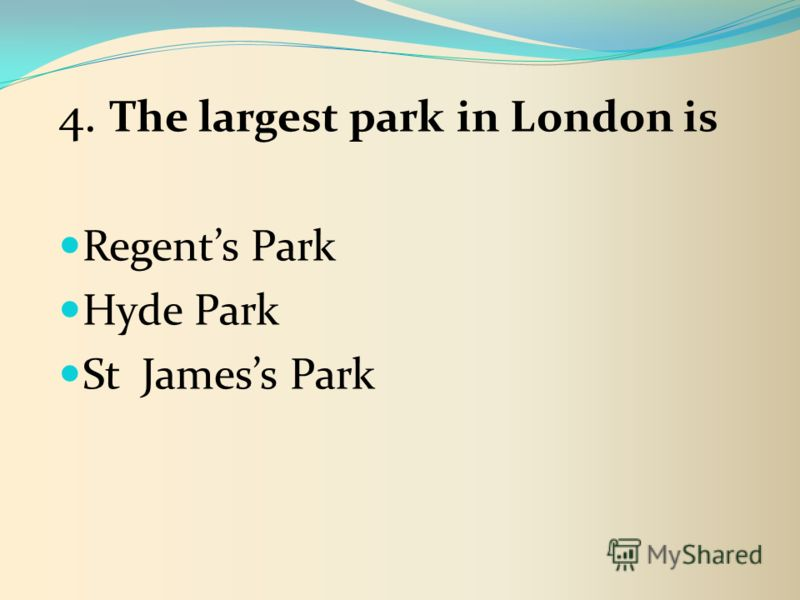 4. The largest park in London is Regents Park Hyde Park St Jamess Park
