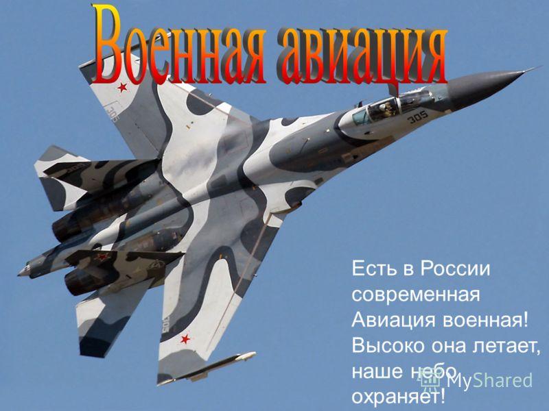 Есть в России современная Авиация военная! Высоко она летает, наше небо охраняет!