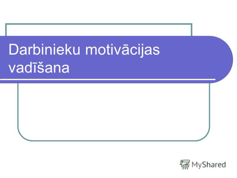 Darbinieku motivācijas vadīšana