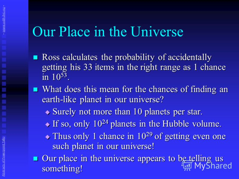 Our Place in the Universe Ross calculates the probability of accidentally getting his 33 items in the right range as 1 chance in 10 53. Ross calculates the probability of accidentally getting his 33 items in the right range as 1 chance in 10 53. What