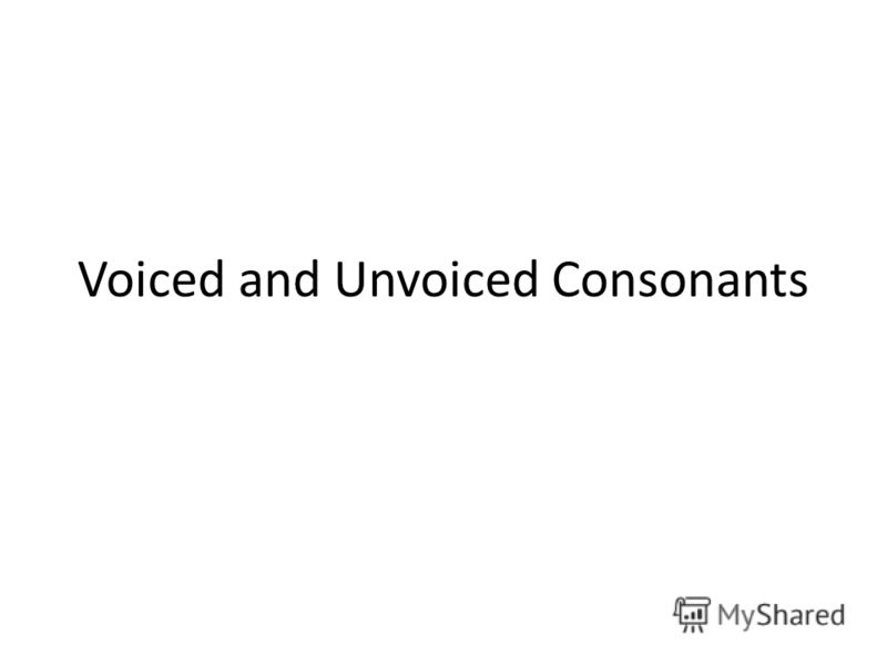 Voiced and Unvoiced Consonants