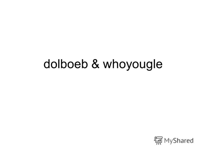 dolboeb & whoyougle