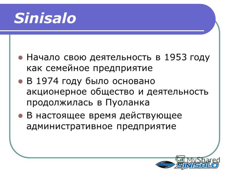 Sinisalo Начало свою деятельность в 1953 году как семейное предприятие В 1974 году было основано акционерное общество и деятельность продолжилась в Пуоланка В настоящее время действующее административное предприятие
