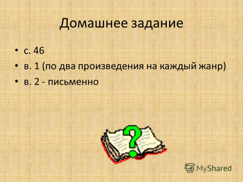 Домашнее задание с. 46 в. 1 (по два произведения на каждый жанр) в. 2 - письменно