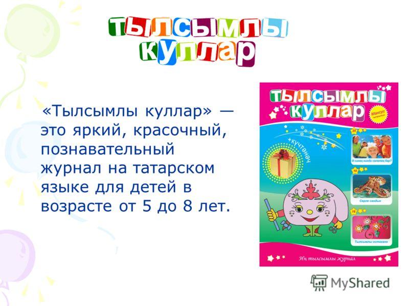 «Тылсымлы куллар» это яркий, красочный, познавательный журнал на татарском языке для детей в возрасте от 5 до 8 лет.