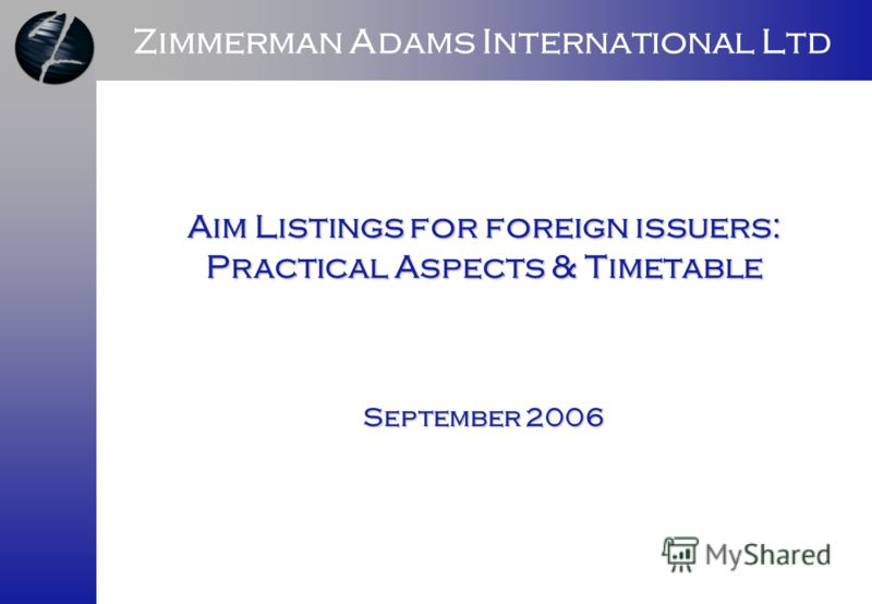 Zimmerman Adams International Ltd Aim Listings for foreign issuers: Practical Aspects & Timetable September 2006