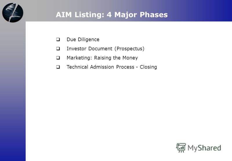 Due Diligence Investor Document (Prospectus) Marketing: Raising the Money Technical Admission Process - Closing AIM Listing: 4 Major Phases