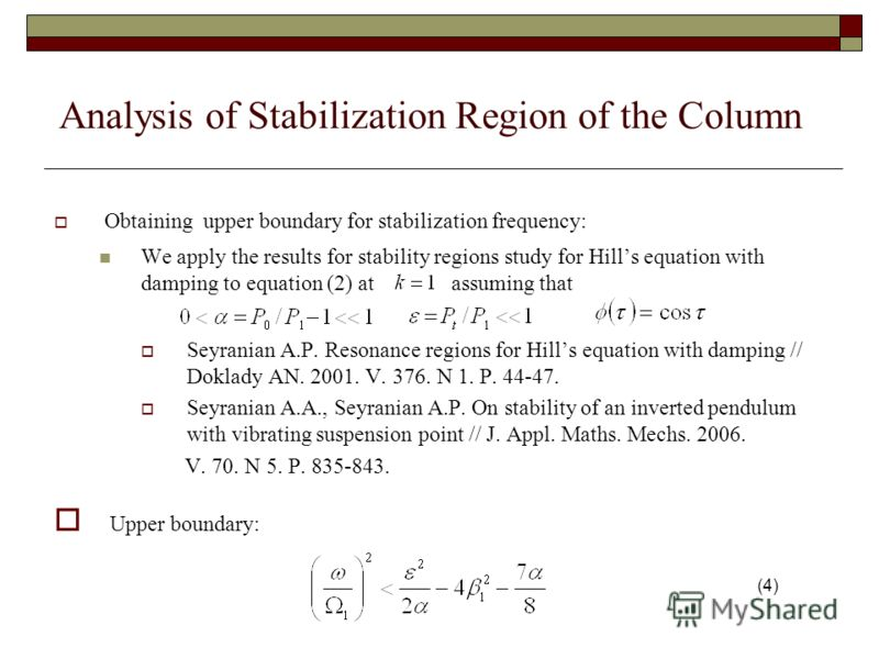Analysis of Stabilization Region of the Column Obtaining upper boundary for stabilization frequency: We apply the results for stability regions study for Hills equation with damping to equation (2) at assuming that Seyranian A.P. Resonance regions fo