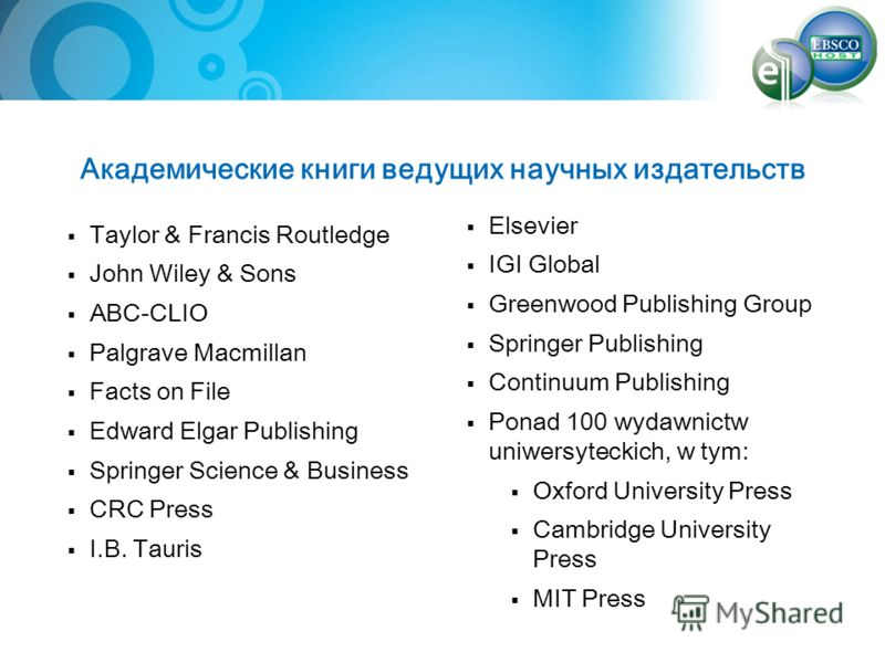 Академические книги ведущих научных издательств Taylor & Francis Routledge John Wiley & Sons ABC-CLIO Palgrave Macmillan Facts on File Edward Elgar Publishing Springer Science & Business CRC Press I.B. Tauris Elsevier IGI Global Greenwood Publishing