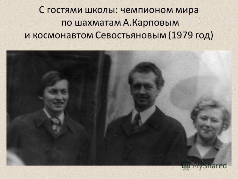С гостями школы: чемпионом мира по шахматам А.Карповым и космонавтом Севостьяновым (1979 год)