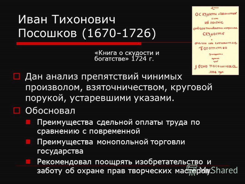 Иван Тихонович Посошков (1670-1726) Дан анализ препятствий чинимых произволом, взяточничеством, круговой порукой, устаревшими указами. Обосновал Преимущества сдельной оплаты труда по сравнению с повременной Преимущества монопольной торговли государст