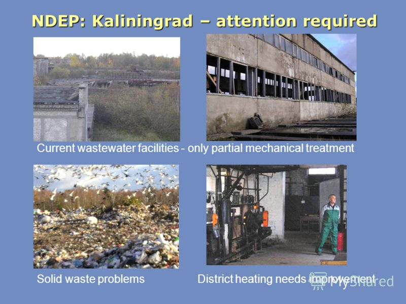 NDEP: Kaliningrad – attention required Current wastewater facilities - only partial mechanical treatment Solid waste problems District heating needs improvement