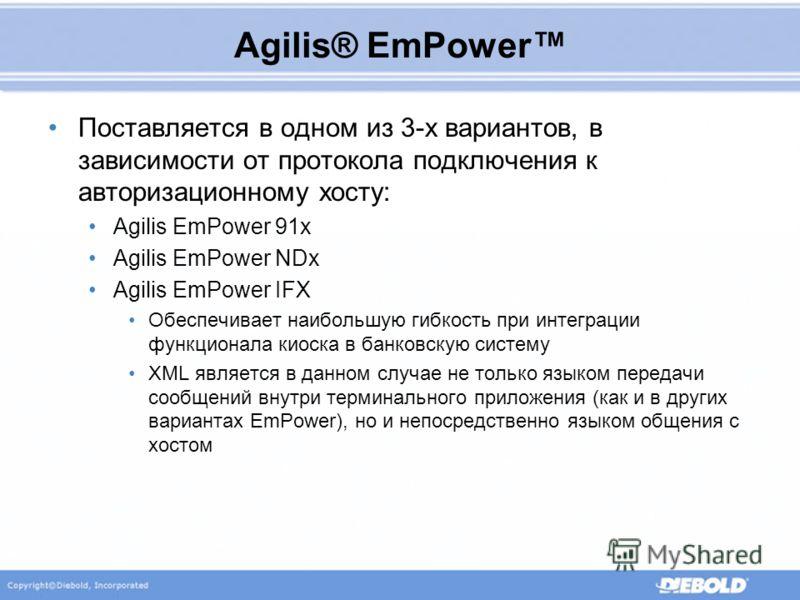 Agilis® EmPower Поставляется в одном из 3-х вариантов, в зависимости от протокола подключения к авторизационному хосту: Agilis EmPower 91x Agilis EmPower NDx Agilis EmPower IFX Обеспечивает наибольшую гибкость при интеграции функционала киоска в банк