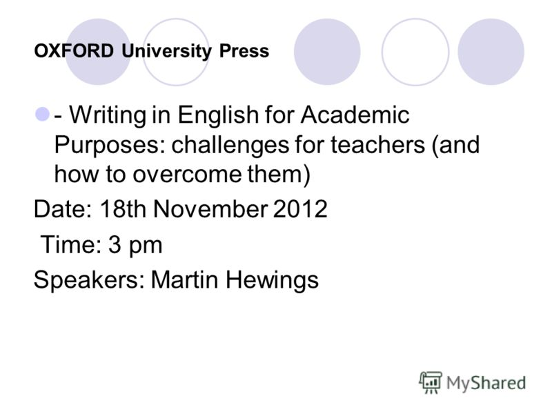 OXFORD University Press - Writing in English for Academic Purposes: challenges for teachers (and how to overcome them) Date: 18th November 2012 Time: 3 pm Speakers: Martin Hewings
