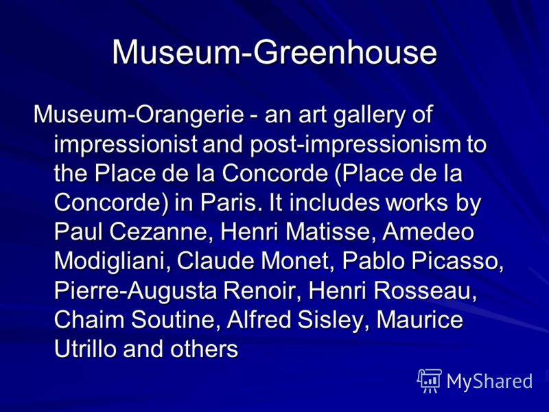 Museum-Greenhouse Museum-Orangerie - an art gallery of impressionist and post-impressionism to the Place de la Concorde (Place de la Concorde) in Paris. It includes works by Paul Cezanne, Henri Matisse, Amedeo Modigliani, Claude Monet, Pablo Picasso,