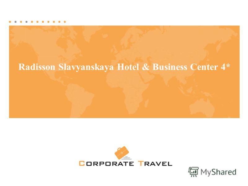 Москва, Краснопресненская набережная, 12 Центр международной торговли, 3 подъезд, офис 1407 Тел./факс: +7 (495) 258-20-43. Тел.: +7 (495) 502-40-38, 500-61-49 E-mail: corptravel@corptravel.ru Http://www.corptravel.ru 1 Radisson Slavyanskaya Hotel & B