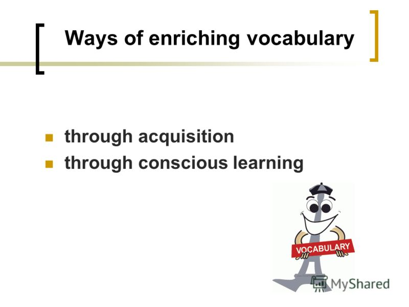 Ways of enriching vocabulary through acquisition through conscious learning