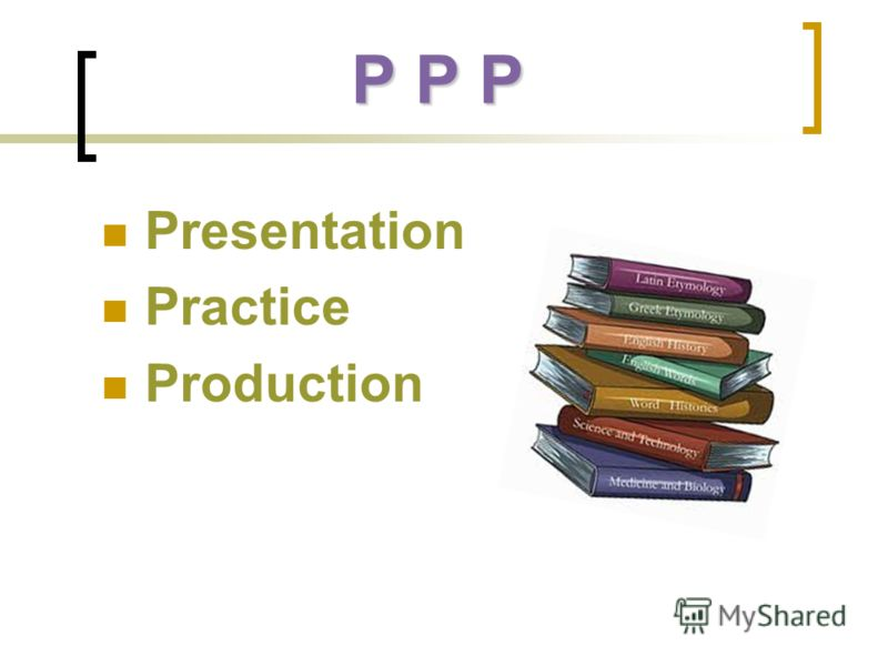 Presentation Practice Production P P P