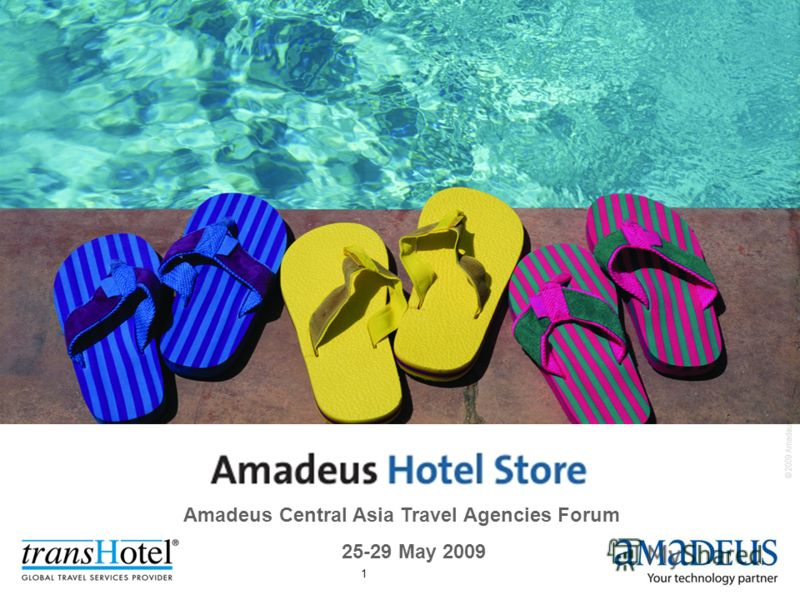 © 2009 Amadeus IT Group SA 1 Amadeus Central Asia Travel Agencies Forum 25-29 May 2009
