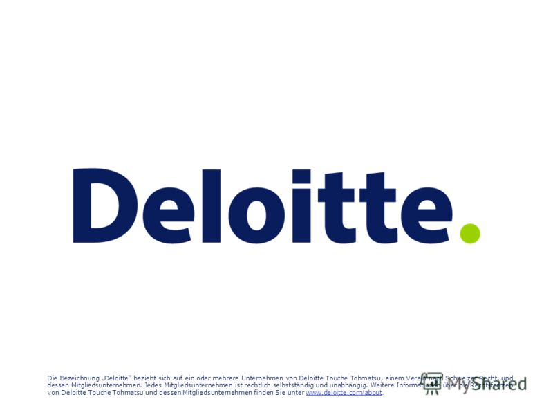 Die Bezeichnung Deloitte bezieht sich auf ein oder mehrere Unternehmen von Deloitte Touche Tohmatsu, einem Verein nach Schweizer Recht, und dessen Mitgliedsunternehmen. Jedes Mitgliedsunternehmen ist rechtlich selbstständig und unabhängig. Weitere In