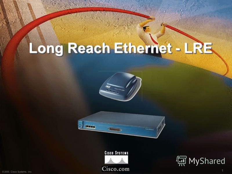 1 © 2000, Cisco Systems, Inc. 1 Long Reach Ethernet - LRE