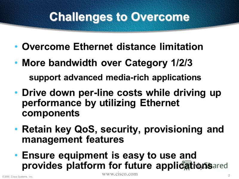 2 © 2000, Cisco Systems, Inc. 2 Challenges to Overcome Overcome Ethernet distance limitation More bandwidth over Category 1/2/3 support advanced media-rich applications Drive down per-line costs while driving up performance by utilizing Ethernet comp