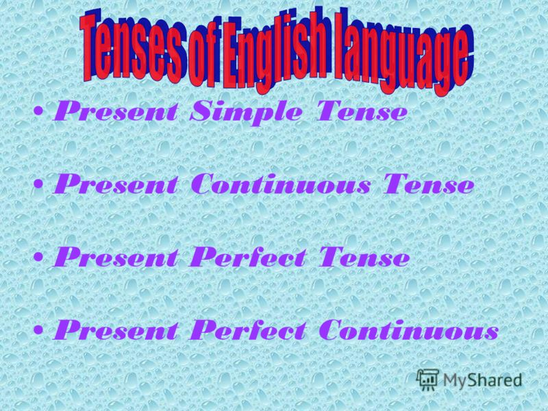 Present Simple Tense Present Continuous Tense Present Perfect Tense Present Perfect Continuous