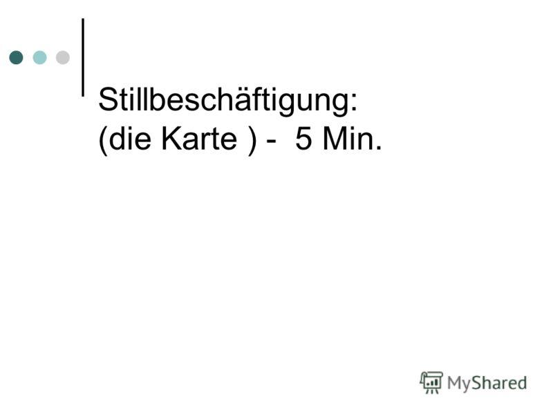 Stillbeschäftigung: (die Karte ) - 5 Min.