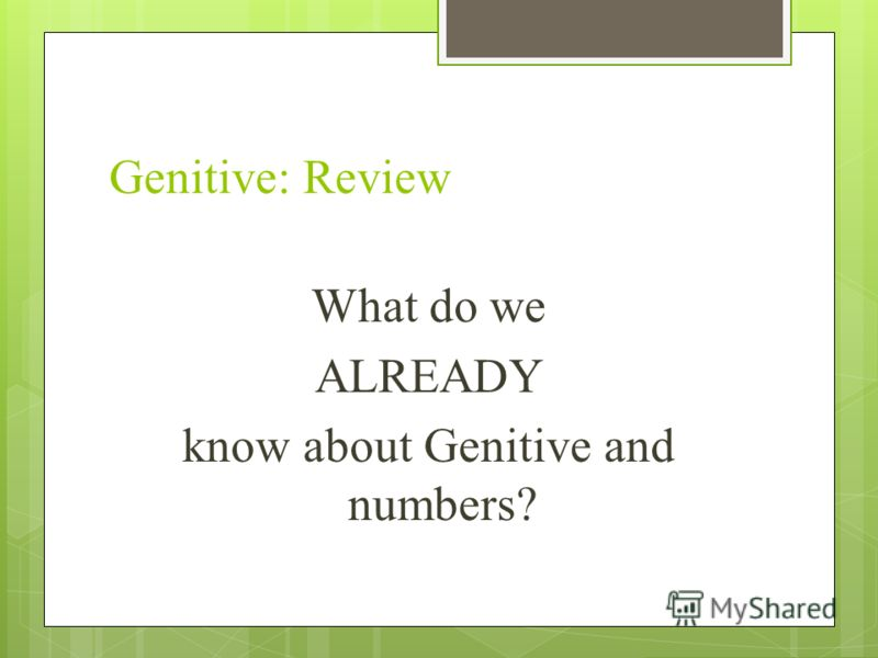 Genitive: Review What do we ALREADY know about Genitive and numbers?