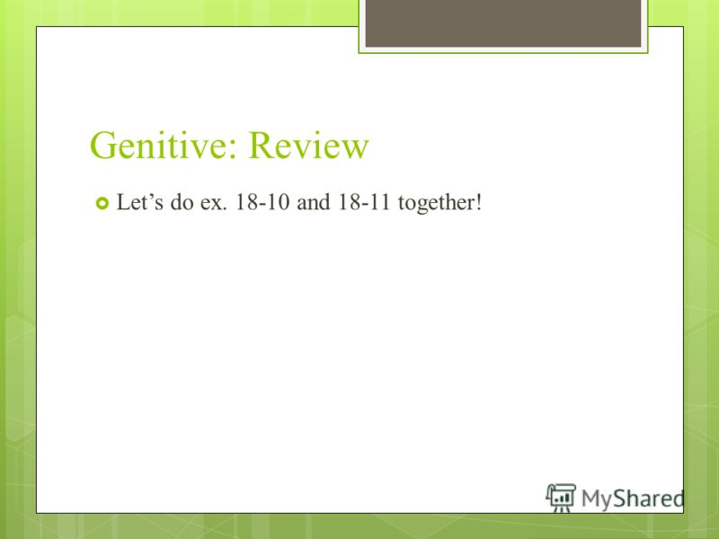 Genitive: Review Lets do ex. 18-10 and 18-11 together!