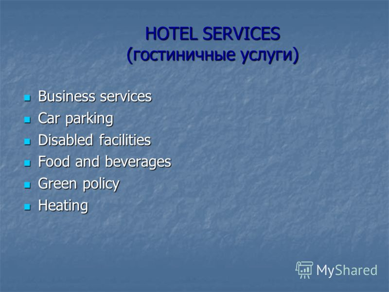 HOTEL SERVICES (гостиничные услуги) Business services Business services Car parking Car parking Disabled facilities Disabled facilities Food and beverages Food and beverages Green policy Green policy Heating Heating