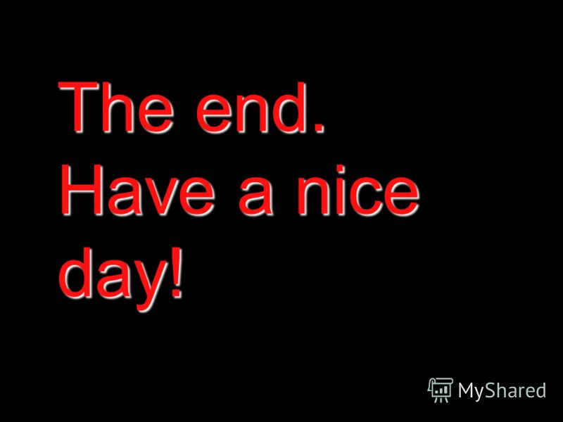 The end. Have a nice day!