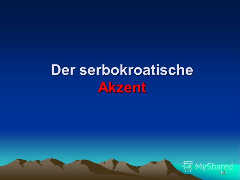195 Neuštokavisch im Gegensatz zum Altštokavischen jene Dialekt der Wortakzent um eine Silbe zum Wortanfang verschoben wurde rúka < rūka, sèlo < sělo