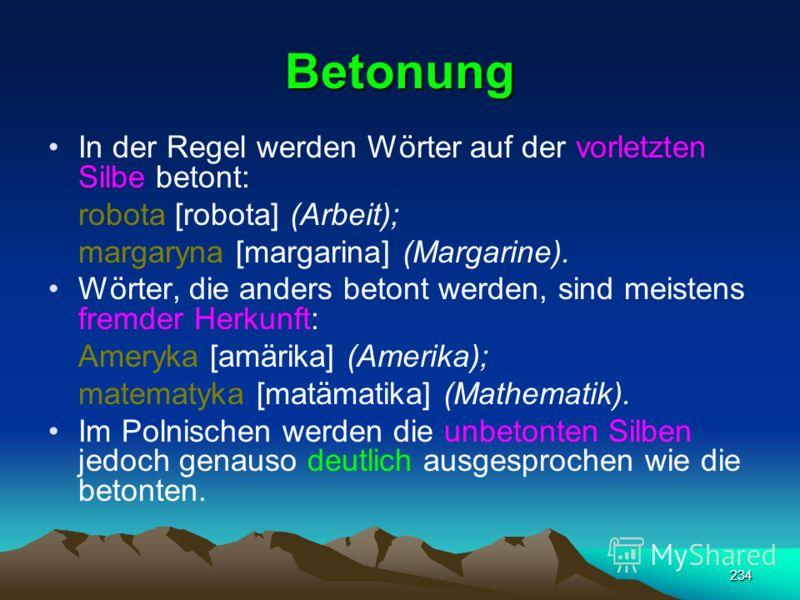 233 Konsonanten, wie rz, ż, d, b und g können in der Aussprache ihren Laut von stimmhaft zu stimmlos ändern, z.B.: ż, rz = sz; d = t; b = p. Die Lautschrift wird klanggemäß wiedergegeben.